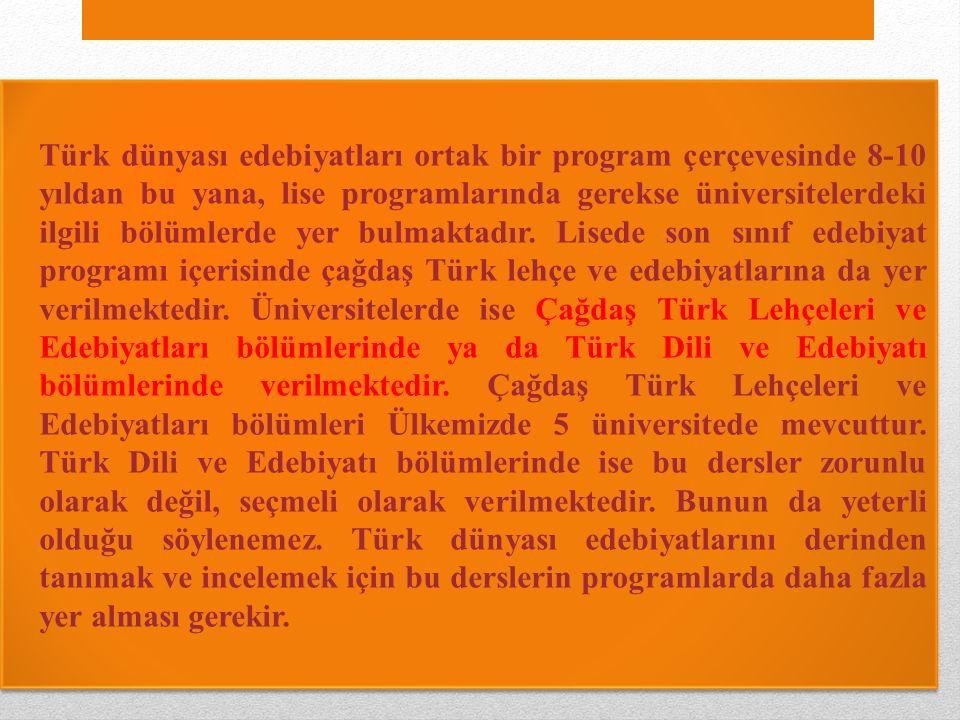 Türk dünyası edebiyatları ortak bir program çerçevesinde 8-10 yıldan bu yana, lise programlarında gerekse üniversitelerdeki ilgili bölümlerde yer bulmaktadır.