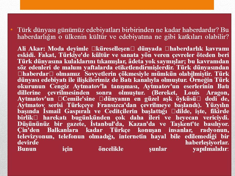 Türk dünyası günümüz edebiyatları birbirinden ne kadar haberdardır.