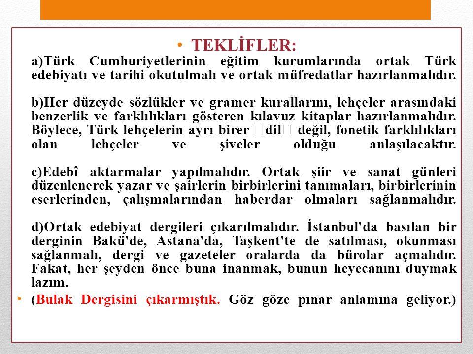 TEKLİFLER: a)Türk Cumhuriyetlerinin eğitim kurumlarında ortak Türk edebiyatı ve tarihi okutulmalı ve ortak müfredatlar hazırlanmalıdır.
