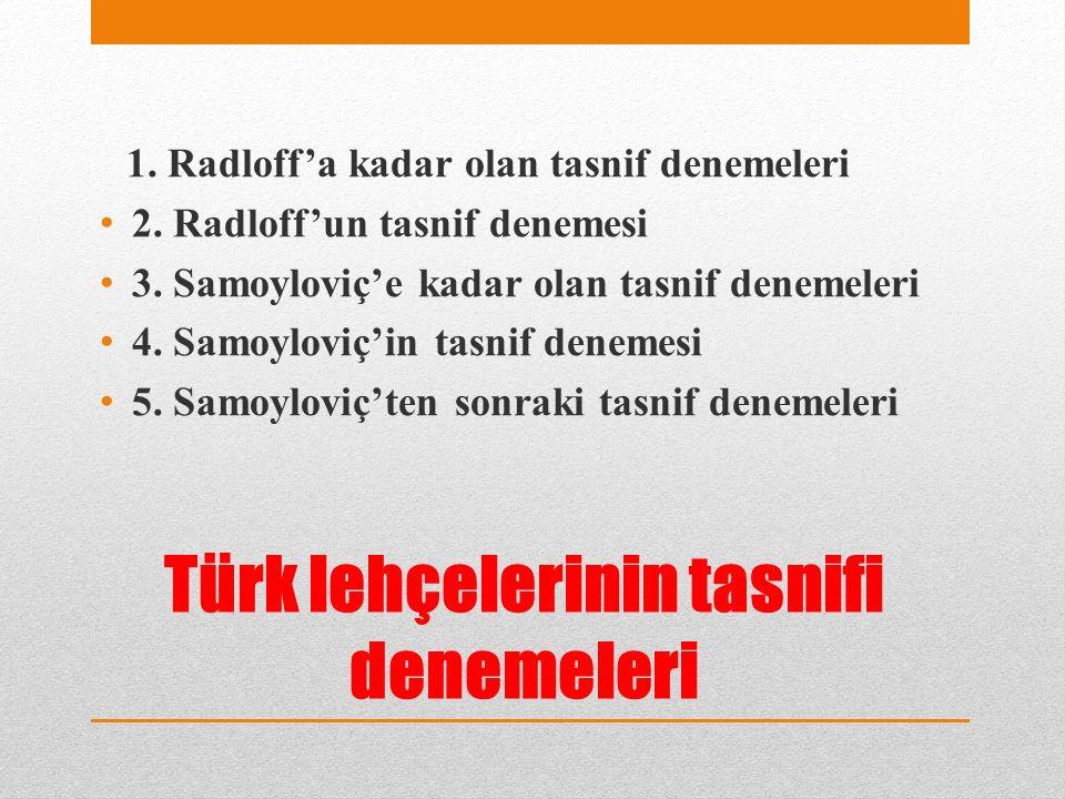 Türk lehçelerinin tasnifi denemeleri 1. Radloff'a kadar olan tasnif denemeleri 2.