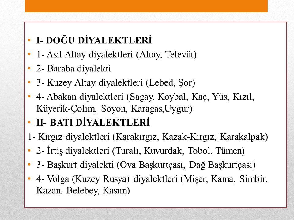 I- DOĞU DİYALEKTLERİ 1- Asıl Altay diyalektleri (Altay, Televüt) 2- Baraba diyalekti 3- Kuzey Altay diyalektleri (Lebed, Şor) 4- Abakan diyalektleri (Sagay, Koybal, Kaç, Yüs, Kızıl, Küyerik-Çolım, Soyon, Karagas,Uygur) II- BATI DİYALEKTLERİ 1- Kırgız diyalektleri (Karakırgız, Kazak-Kırgız, Karakalpak) 2- İrtiş diyalektleri (Turalı, Kuvurdak, Tobol, Tümen) 3- Başkurt diyalekti (Ova Başkurtçası, Dağ Başkurtçası) 4- Volga (Kuzey Rusya) diyalektleri (Mişer, Kama, Simbir, Kazan, Belebey, Kasım)