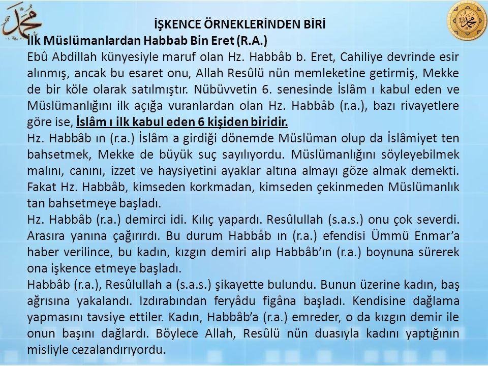 İlk Müslümanlardan Habbab Bin Eret (R.A.) Ebû Abdillah künyesiyle maruf olan Hz. Habbâb b. Eret, Cahiliye devrinde esir alınmış, ancak bu esaret onu,