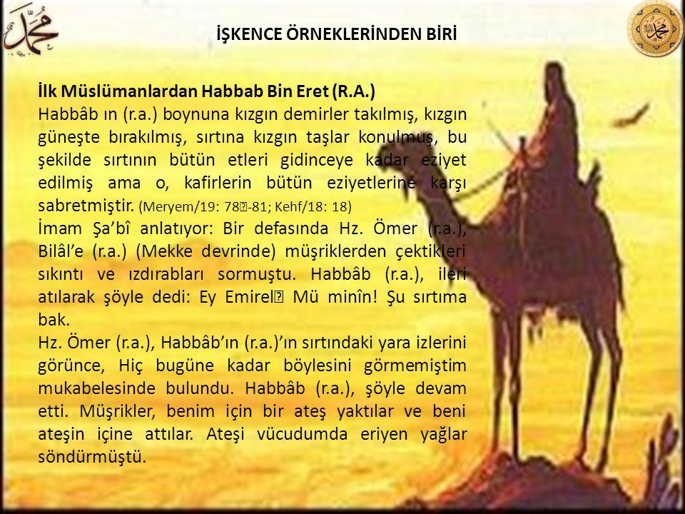 İlk Müslümanlardan Habbab Bin Eret (R.A.) Habbâb ın (r.a.) boynuna kızgın demirler takılmış, kızgın güneşte bırakılmış, sırtına kızgın taşlar konulmuş