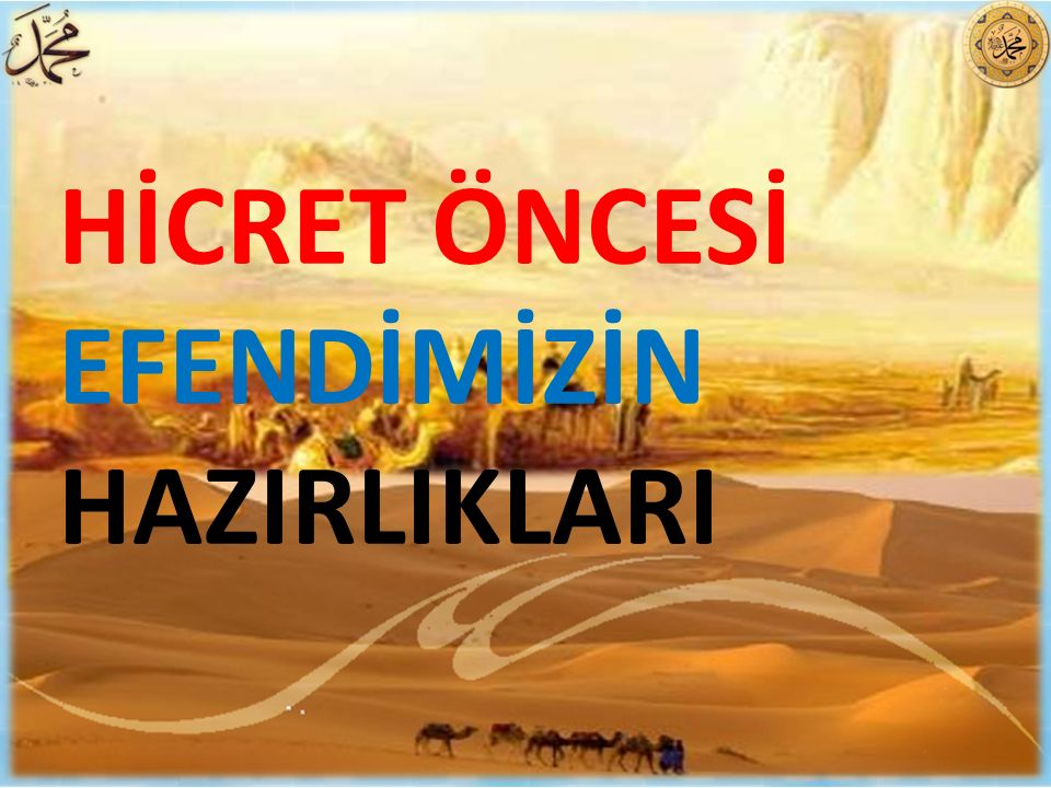 HİCRET ÖNCESİ EFENDİMİZİN HAZIRLIKLARI