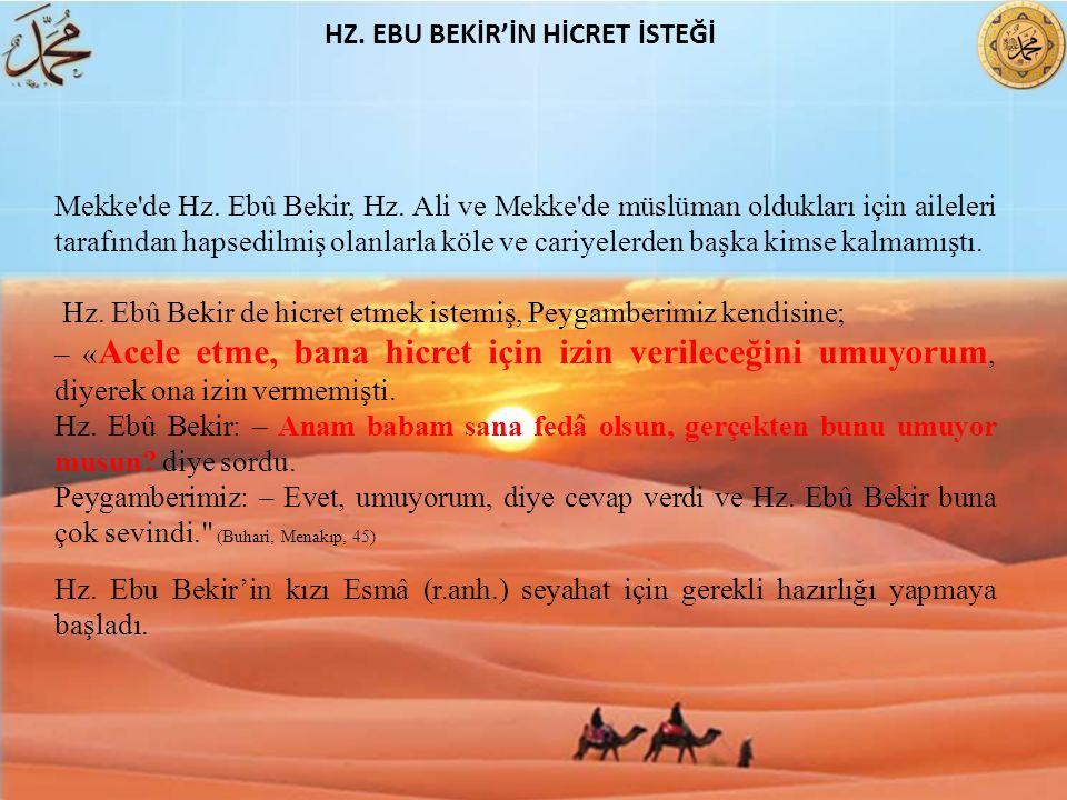 Mekke'de Hz. Ebû Bekir, Hz. Ali ve Mekke'de müslüman oldukları için aileleri tarafından hapsedilmiş olanlarla köle ve cariyelerden başka kimse kalmamı