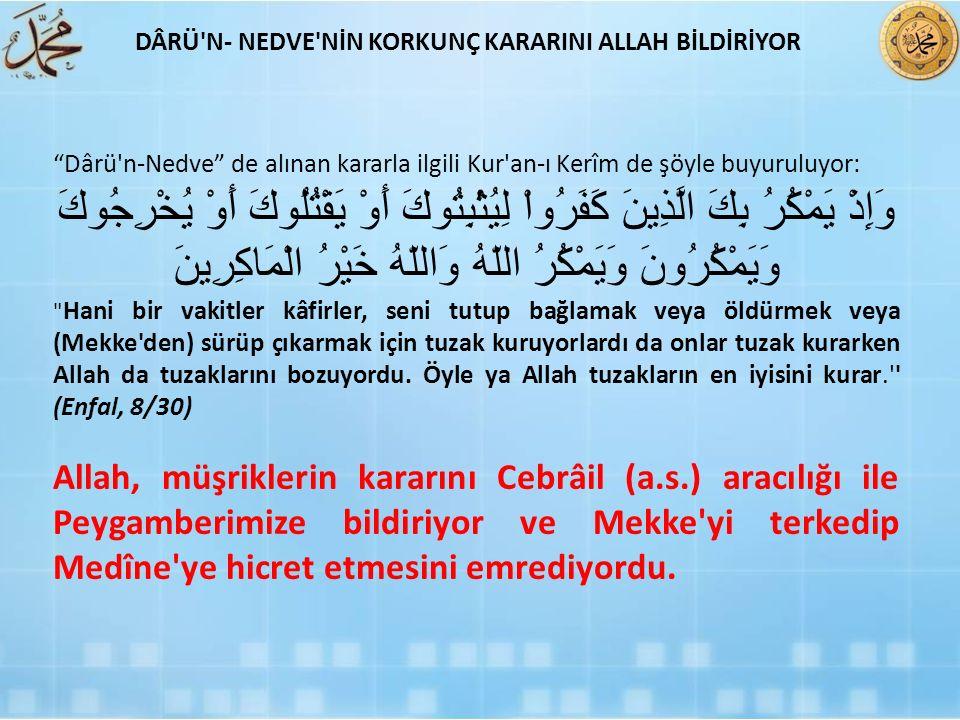 """""""Dârü'n-Nedve"""" de alınan kararla ilgili Kur'an-ı Kerîm de şöyle buyuruluyor: وَإِذْ يَمْكُرُ بِكَ الَّذِينَ كَفَرُواْ لِيُثْبِتُوكَ أَوْ يَقْتُلُوكَ أ"""