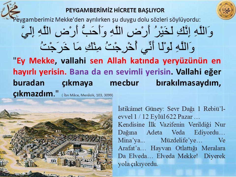Peygamberimiz Mekke'den ayrılırken şu duygu dolu sözleri söylüyordu: وَاللَّهِ إِنَّكِ لَخَيْرُ أَرْضِ اللَّهِ وَأَحَبُّ أَرْضِ اللَّهِ إِلَيَّ وَاللّ