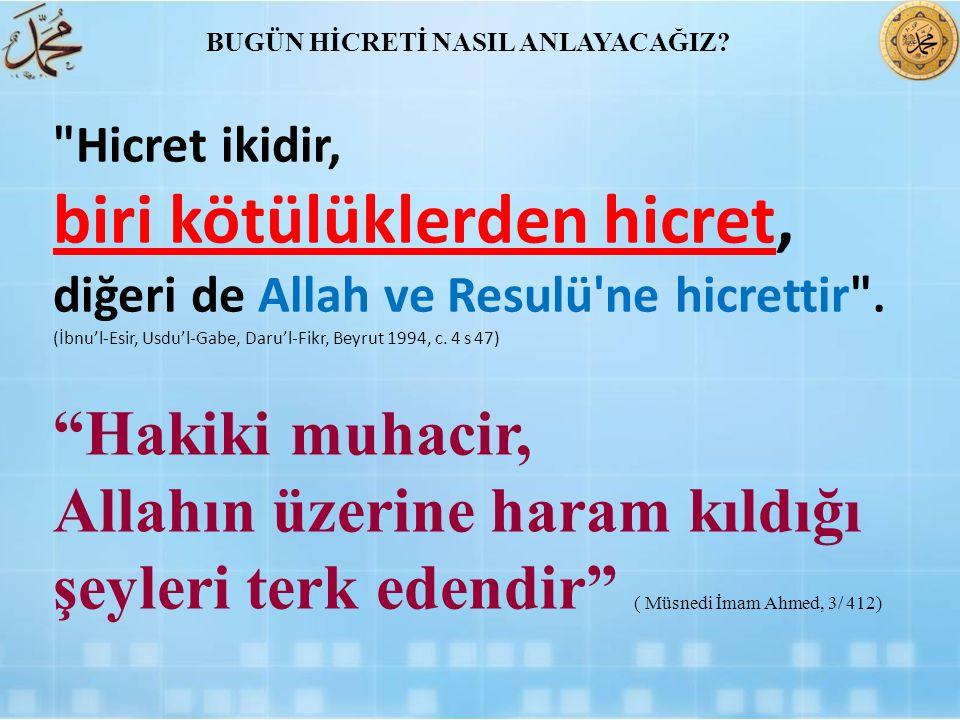 Hicret ikidir, biri kötülüklerden hicret, diğeri de Allah ve Resulü ne hicrettir .