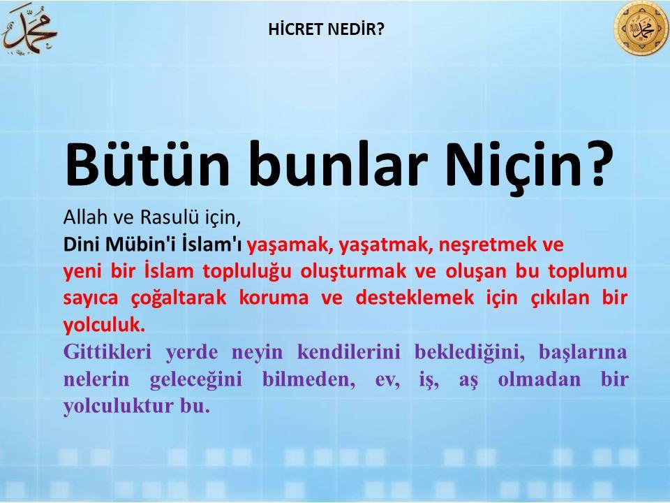 Bütün bunlar Niçin? Allah ve Rasulü için, Dini Mübin'i İslam'ı yaşamak, yaşatmak, neşretmek ve yeni bir İslam topluluğu oluşturmak ve oluşan bu toplum
