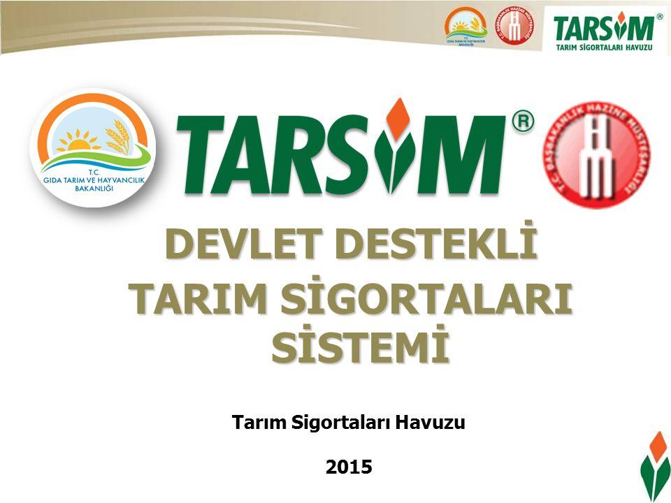 DEVLET DESTEKLİ TARIM SİGORTALARI SİSTEMİ Tarım Sigortaları Havuzu 2015