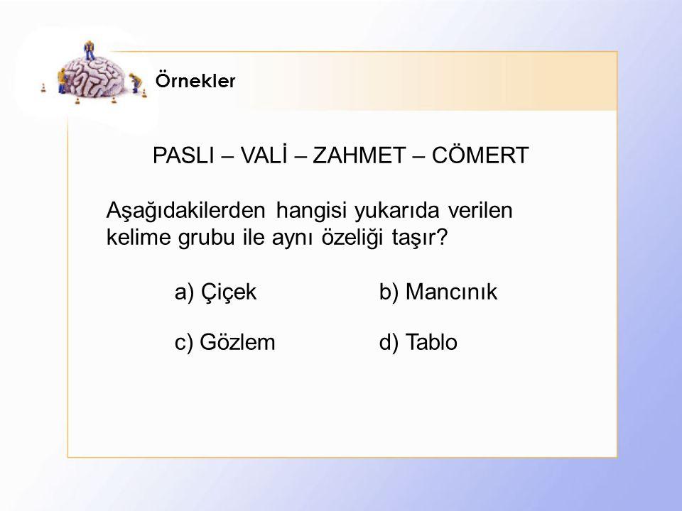 Örnekler PASLI – VALİ – ZAHMET – CÖMERT Aşağıdakilerden hangisi yukarıda verilen kelime grubu ile aynı özeliği taşır.