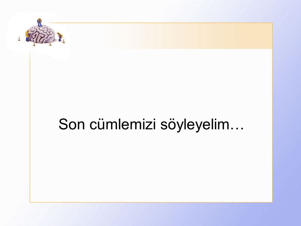 Son cümlemizi söyleyelim…
