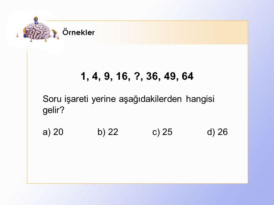Örnekler 1, 4, 9, 16, , 36, 49, 64 Soru işareti yerine aşağıdakilerden hangisi gelir.