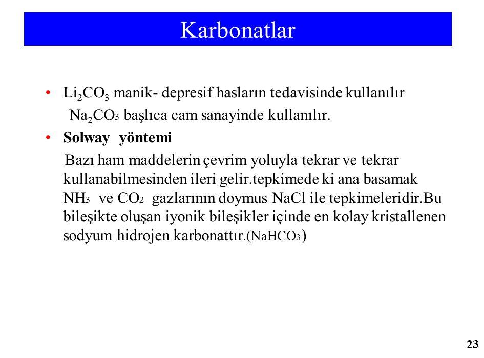 Karbonatlar Li 2 CO 3 manik- depresif hasların tedavisinde kullanılır Na 2 CO 3 başlıca cam sanayinde kullanılır. Solway yöntemi Bazı ham maddelerin ç