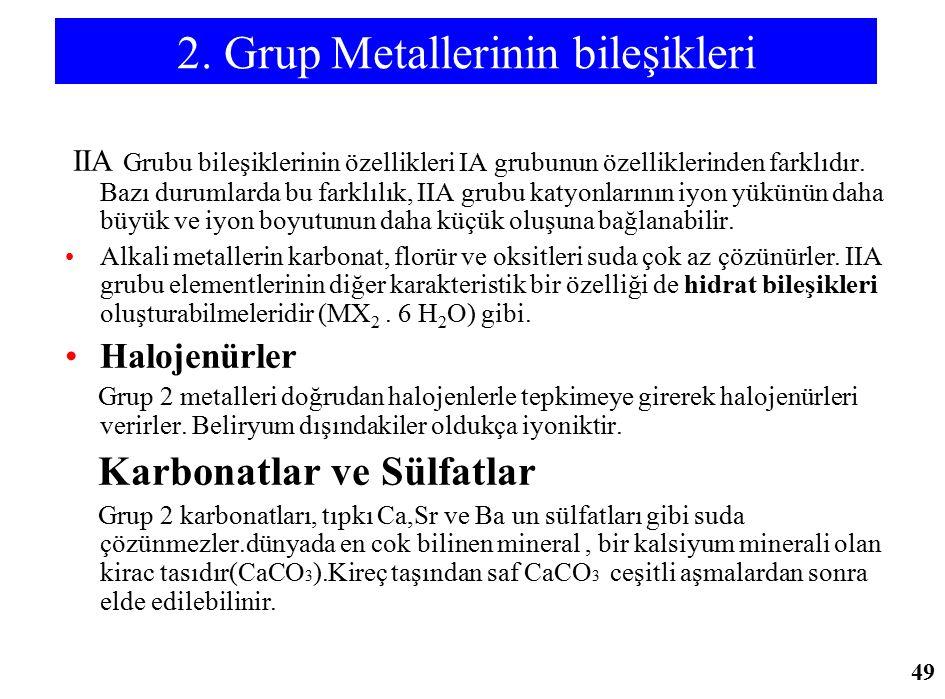 2. Grup Metallerinin bileşikleri IIA Grubu bileşiklerinin özellikleri IA grubunun özelliklerinden farklıdır. Bazı durumlarda bu farklılık, IIA grubu k