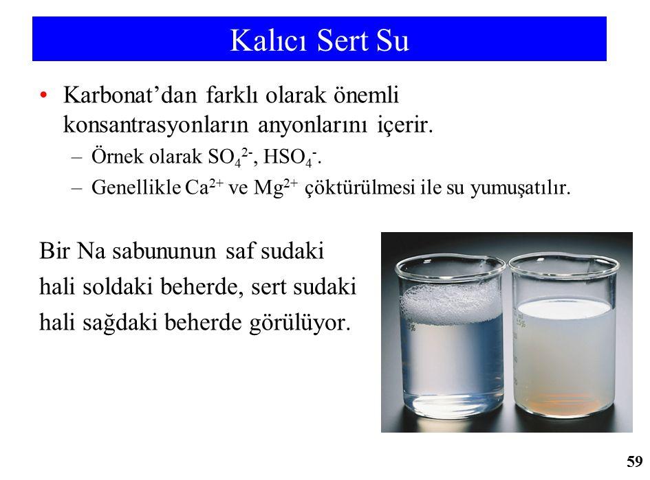 Kalıcı Sert Su Karbonat'dan farklı olarak önemli konsantrasyonların anyonlarını içerir. –Örnek olarak SO 4 2-, HSO 4 -. –Genellikle Ca 2+ ve Mg 2+ çök