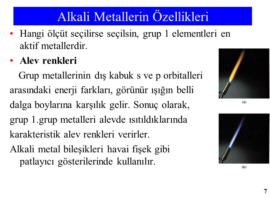Alkali Metallerin Özellikleri Hangi ölçüt seçilirse seçilsin, grup 1 elementleri en aktif metallerdir. Alev renkleri Grup metallerinin dış kabuk s ve