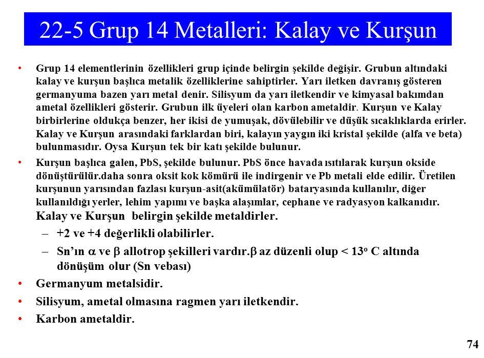 22-5 Grup 14 Metalleri: Kalay ve Kurşun Grup 14 elementlerinin özellikleri grup içinde belirgin şekilde değişir. Grubun altındaki kalay ve kurşun başl