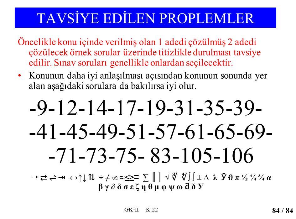 Öncelikle konu içinde verilmiş olan 1 adedi çözülmüş 2 adedi çözülecek örnek sorular üzerinde titizlikle durulması tavsiye edilir. Sınav soruları gene