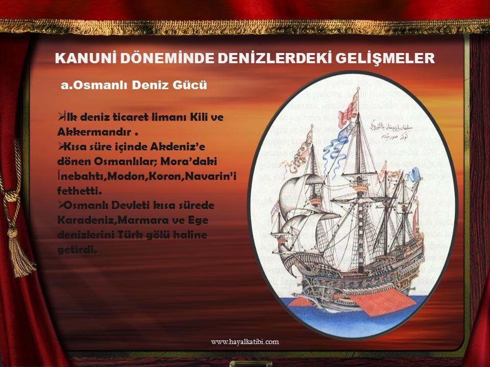 KANUNİ DÖNEMİNDE DENİZLERDEKİ GELİŞMELER a.Osmanlı Deniz Gücü  İ lk deniz ticaret limanı Kili ve Akkermandır.  Kısa süre içinde Akdeniz'e dönen Osma