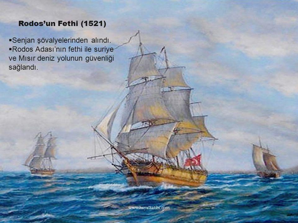 Rodos'un Fethi (1521)  Senjan şövalyelerinden alındı.  Rodos Adası'nın fethi ile suriye ve Mısır deniz yolunun güvenliği sağlandı. www.hayalkatibi.c