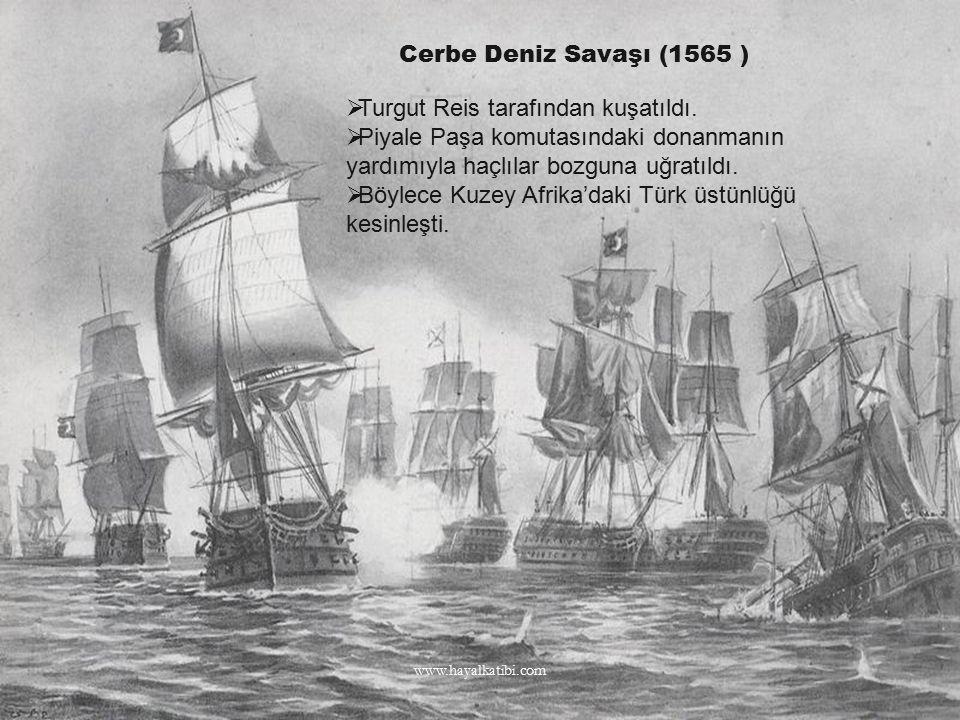 Cerbe Deniz Savaşı (1565 )  Turgut Reis tarafından kuşatıldı.  Piyale Paşa komutasındaki donanmanın yardımıyla haçlılar bozguna uğratıldı.  Böylece