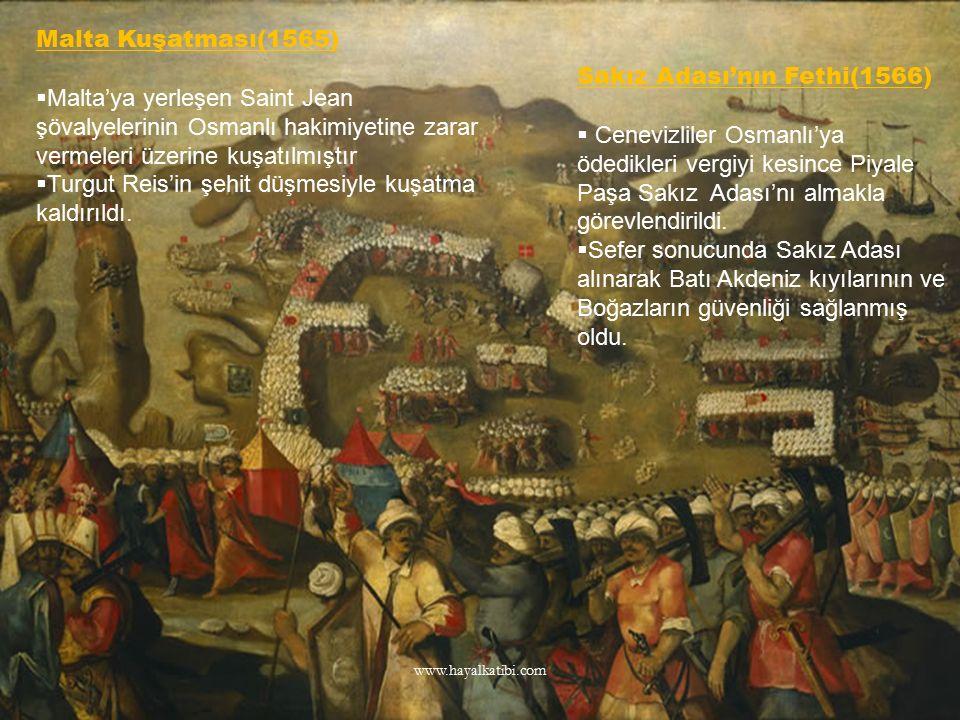 Malta Kuşatması(1565)  Malta'ya yerleşen Saint Jean şövalyelerinin Osmanlı hakimiyetine zarar vermeleri üzerine kuşatılmıştır  Turgut Reis'in şehit