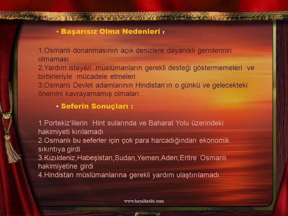 Başarısız Olma Nedenleri : 1.Osmanlı donanmasının açık denizlere dayanıklı gemilerinin olmaması 2.Yardım isteyen müslümanların gerekli desteği gösterm