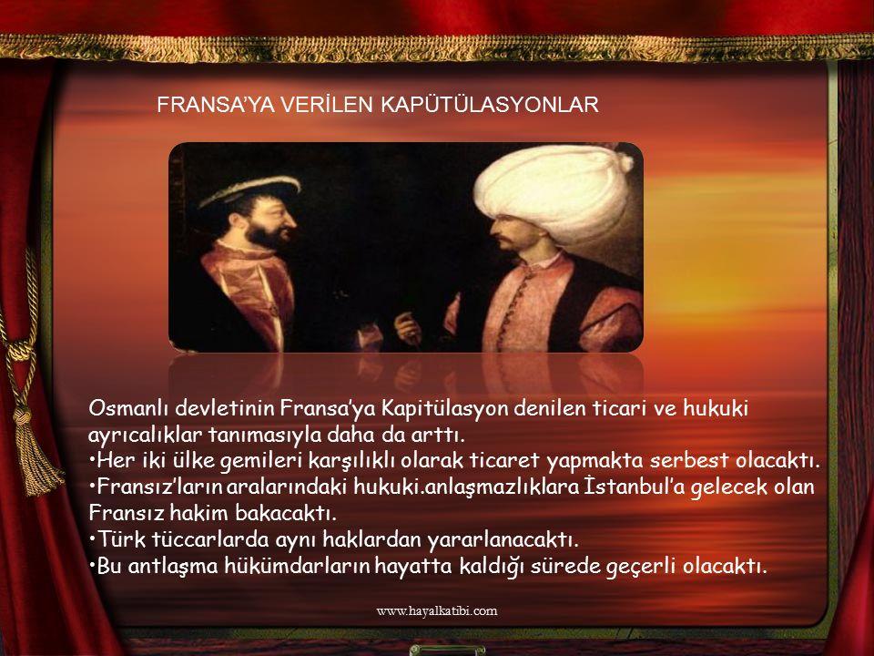 FRANSA'YA VERİLEN KAPÜTÜLASYONLAR Osmanlı devletinin Fransa'ya Kapitülasyon denilen ticari ve hukuki ayrıcalıklar tanımasıyla daha da arttı. Her iki ü