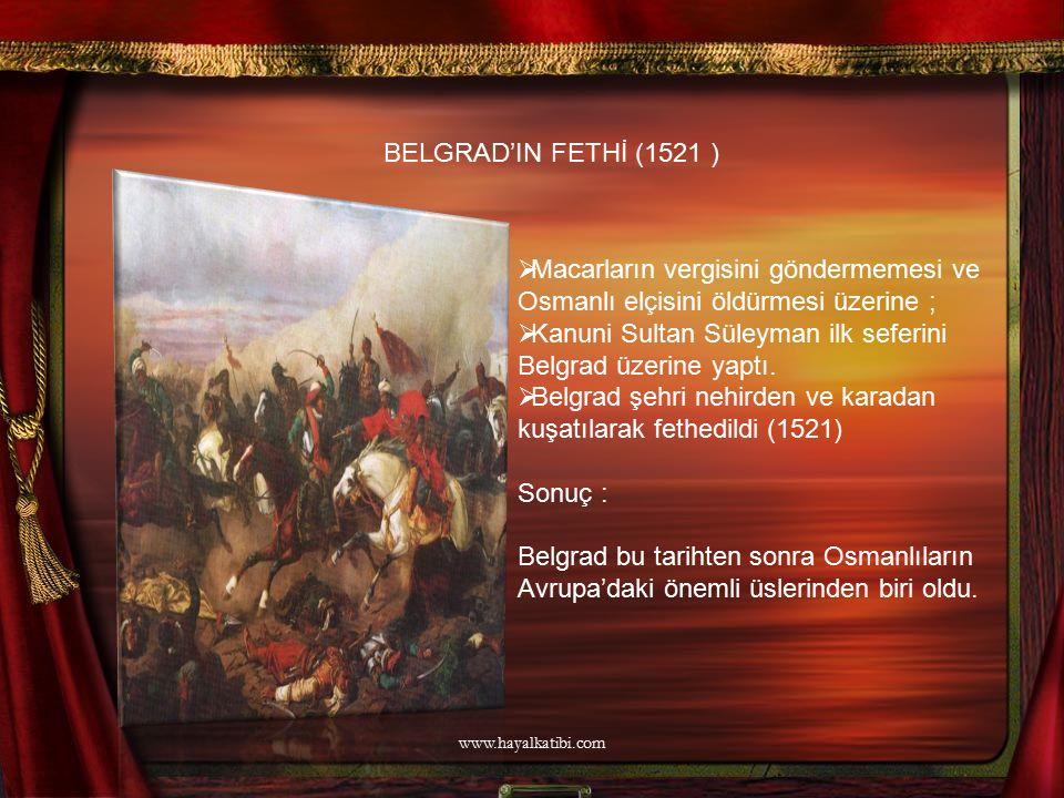  Macarların vergisini göndermemesi ve Osmanlı elçisini öldürmesi üzerine ;  Kanuni Sultan Süleyman ilk seferini Belgrad üzerine yaptı.  Belgrad şeh