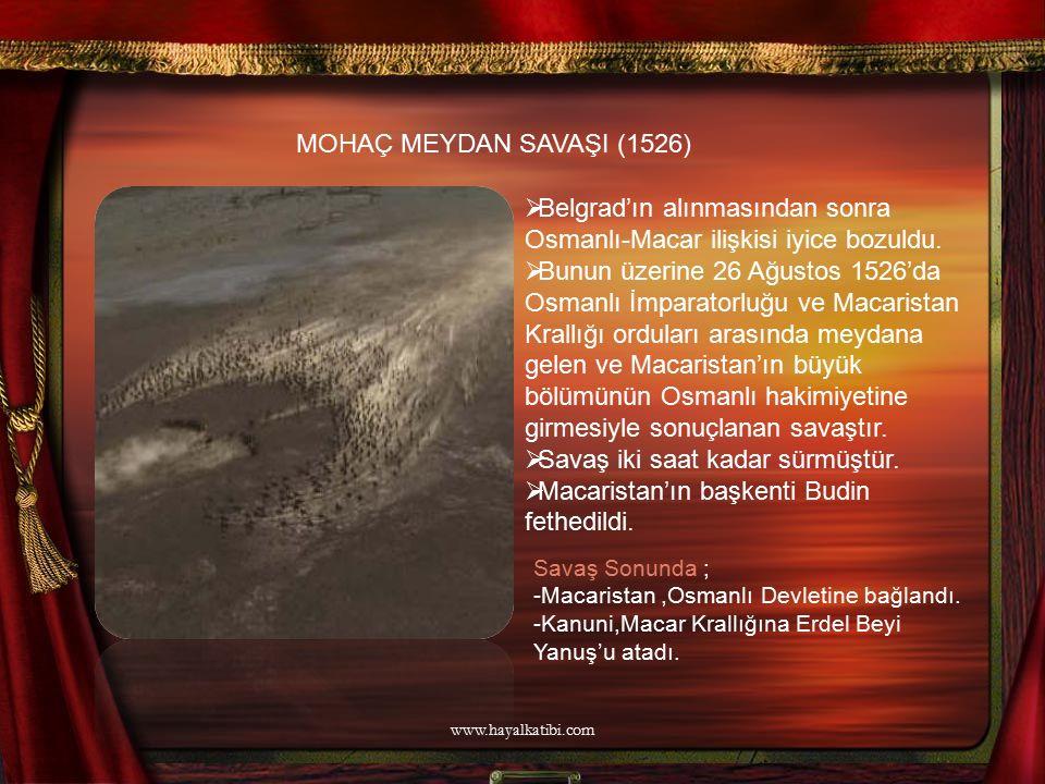 MOHAÇ MEYDAN SAVAŞI (1526)  Belgrad'ın alınmasından sonra Osmanlı-Macar ilişkisi iyice bozuldu.  Bunun üzerine 26 Ağustos 1526'da Osmanlı İmparatorl