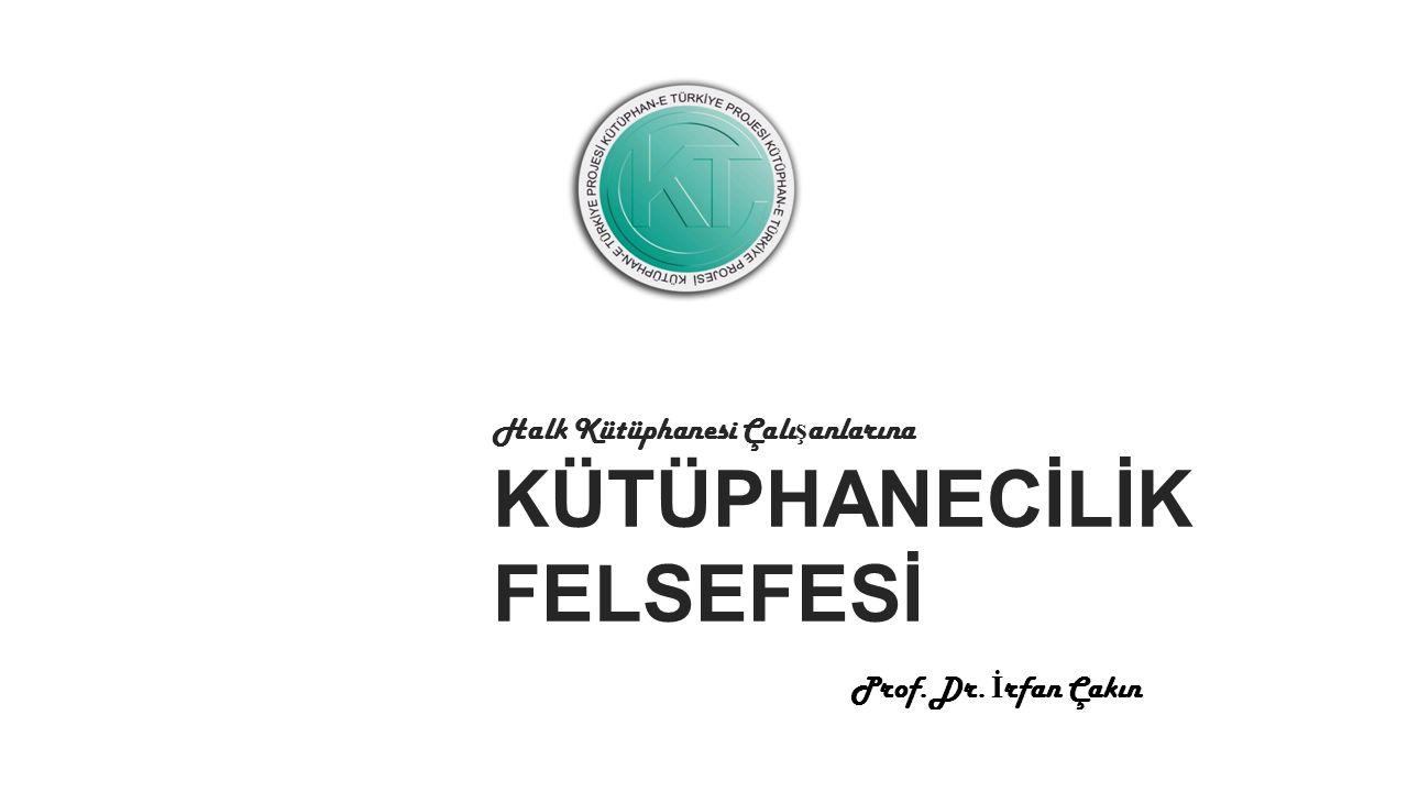 Halk Kütüphanesi Çalı ş anlarına KÜTÜPHANECİLİK FELSEFESİ Prof. Dr. İ rfan Çakın