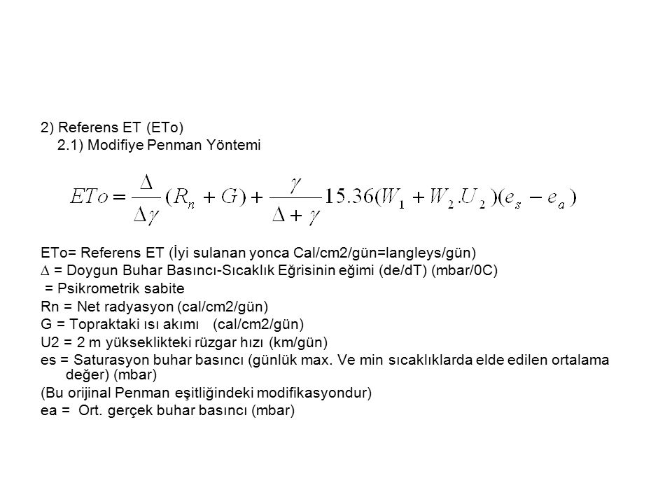 2) Referens ET (ETo) 2.1) Modifiye Penman Yöntemi ETo= Referens ET (İyi sulanan yonca Cal/cm2/gün=langleys/gün) ∆ = Doygun Buhar Basıncı-Sıcaklık Eğri
