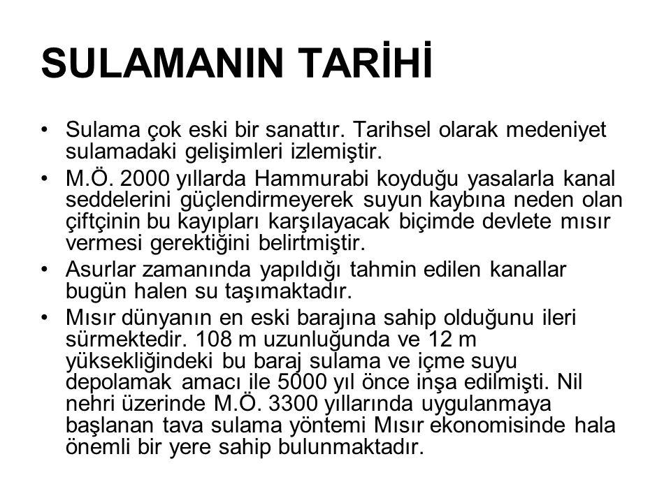 SULAMANIN TARİHİ Sulama çok eski bir sanattır. Tarihsel olarak medeniyet sulamadaki gelişimleri izlemiştir. M.Ö. 2000 yıllarda Hammurabi koyduğu yasal