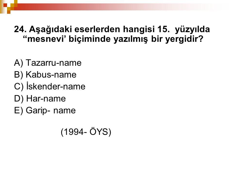 """24. Aşağıdaki eserlerden hangisi 15. yüzyılda """"mesnevi' biçiminde yazılmış bir yergidir? A) Tazarru-name B) Kabus-name C) İskender-name D) Har-name E)"""