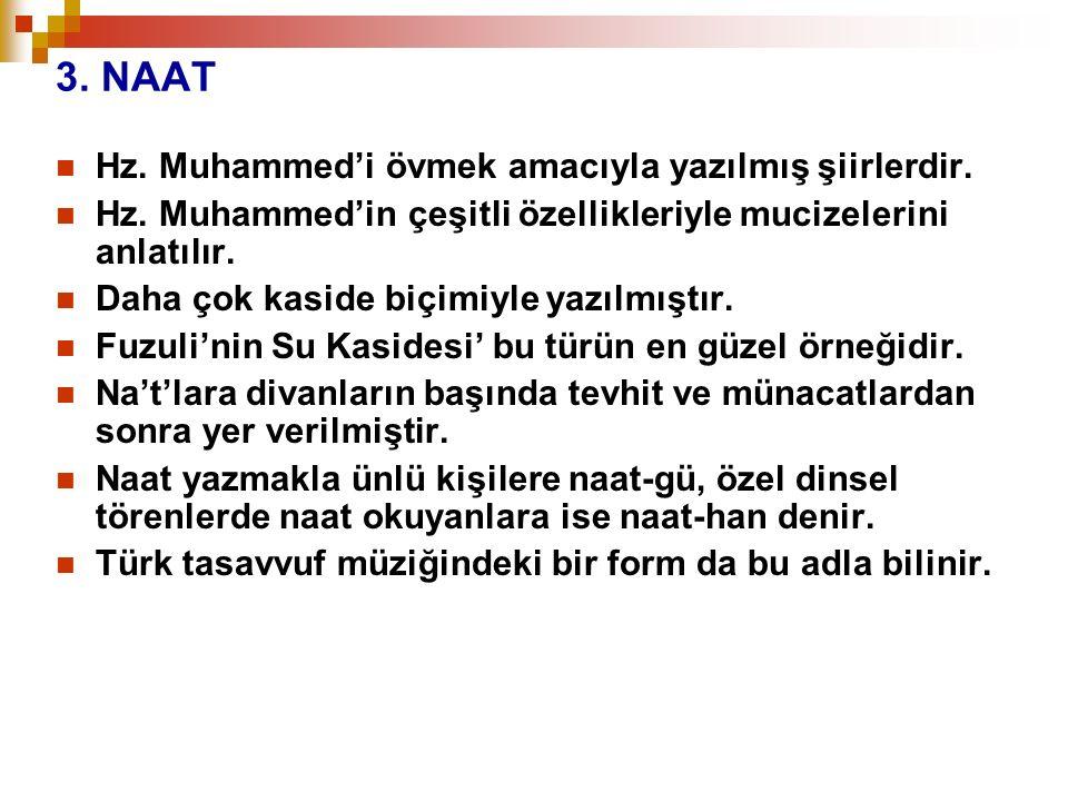 3. NAAT Hz. Muhammed'i övmek amacıyla yazılmış şiirlerdir. Hz. Muhammed'in çeşitli özellikleriyle mucizelerini anlatılır. Daha çok kaside biçimiyle ya