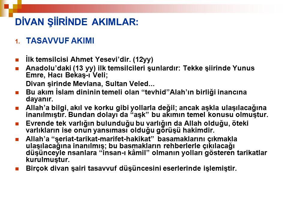 DİVAN ŞİİRİNDE AKIMLAR: 1. TASAVVUF AKIMI İlk temsilcisi Ahmet Yesevi'dir. (12yy) Anadolu'daki (13 yy) ilk temsilcileri şunlardır: Tekke şiirinde Yunu