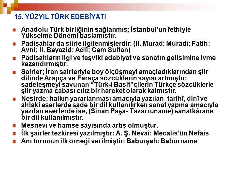 15. YÜZYIL TÜRK EDEBİYATI Anadolu Türk birliğinin sağlanmış; İstanbul'un fethiyle Yükselme Dönemi başlamıştır. Padişahlar da şiirle ilgilenmişlerdir: