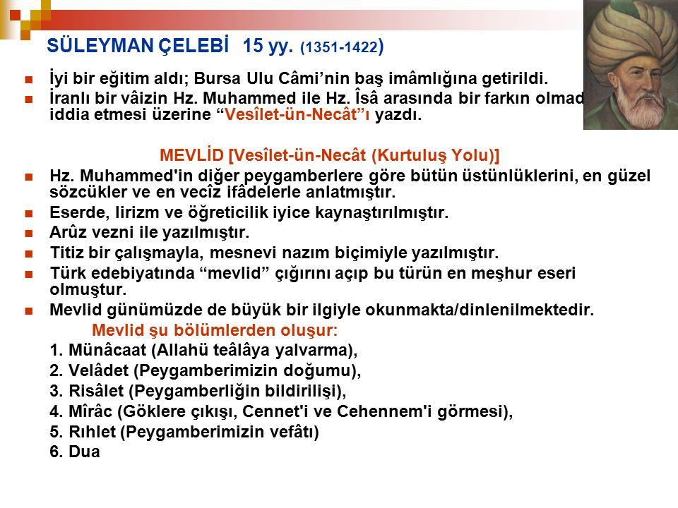 SÜLEYMAN ÇELEBİ 15 yy. (1351-1422 ) İyi bir eğitim aldı; Bursa Ulu Câmi'nin baş imâmlığına getirildi. İranlı bir vâizin Hz. Muhammed ile Hz. Îsâ arası