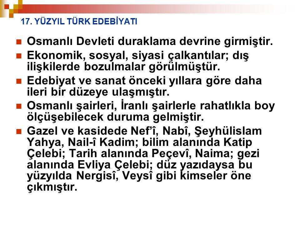 17. YÜZYIL TÜRK EDEBİYATI Osmanlı Devleti duraklama devrine girmiştir. Ekonomik, sosyal, siyasi çalkantılar; dış ilişkilerde bozulmalar görülmüştür. E