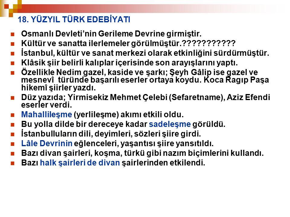 18. YÜZYIL TÜRK EDEBİYATI Osmanlı Devleti'nin Gerileme Devrine girmiştir. Kültür ve sanatta ilerlemeler görülmüştür.??????????? İstanbul, kültür ve sa