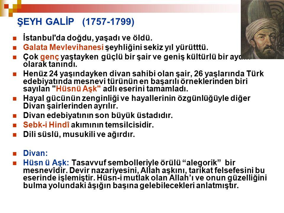 ŞEYH GALİP (1757-1799) İstanbul'da doğdu, yaşadı ve öldü. Galata Mevlevihanesi şeyhliğini sekiz yıl yürütttü. Çok genç yaştayken güçlü bir şair ve gen