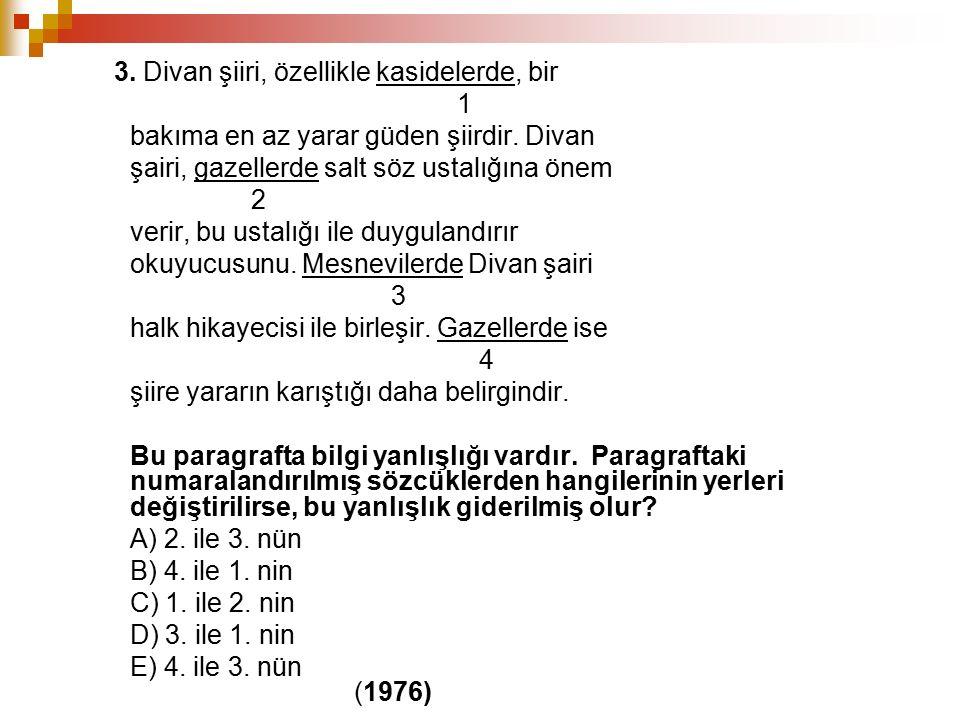 3. Divan şiiri, özellikle kasidelerde, bir 1 bakıma en az yarar güden şiirdir. Divan şairi, gazellerde salt söz ustalığına önem 2 verir, bu ustalığı i