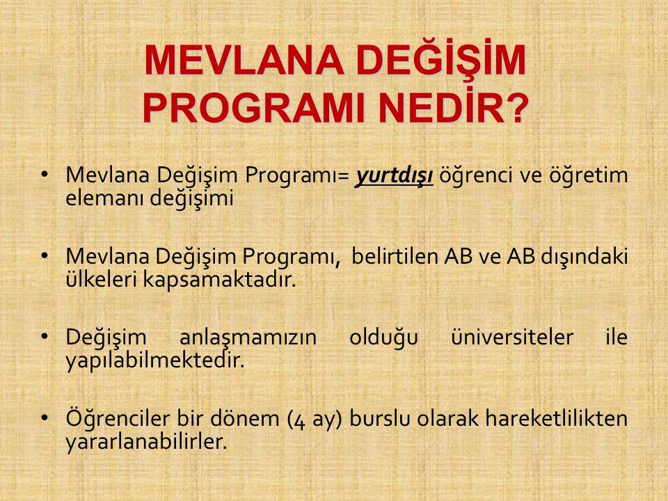 MEVLANA DEĞİŞİM PROGRAMI NEDİR? Mevlana Değişim Programı= yurtdışı öğrenci ve öğretim elemanı değişimi Mevlana Değişim Programı, belirtilen AB ve AB d
