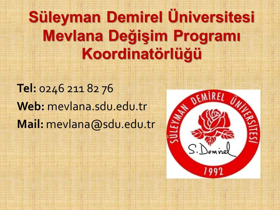Süleyman Demirel Üniversitesi Mevlana Değişim Programı Koordinatörlüğü Tel: 0246 211 82 76 Web: mevlana.sdu.edu.tr Mail: mevlana@sdu.edu.tr