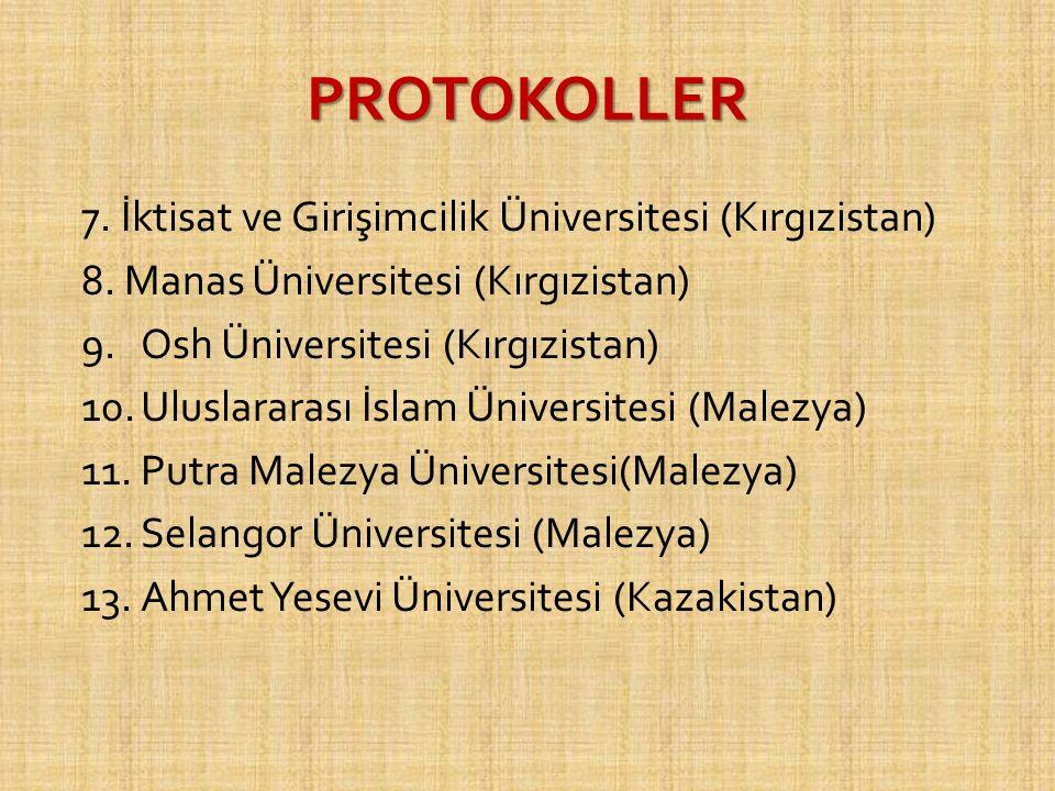PROTOKOLLER 7. İktisat ve Girişimcilik Üniversitesi (Kırgızistan) 8. Manas Üniversitesi (Kırgızistan) 9.Osh Üniversitesi (Kırgızistan) 10.Uluslararası