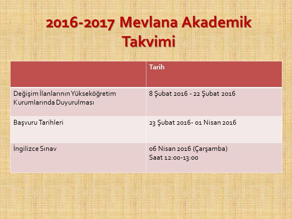 2016-2017 Mevlana Akademik Takvimi Tarih Değişim İlanlarının Yükseköğretim Kurumlarında Duyurulması 8 Şubat 2016 - 22 Şubat 2016 Başvuru Tarihleri23 Ş
