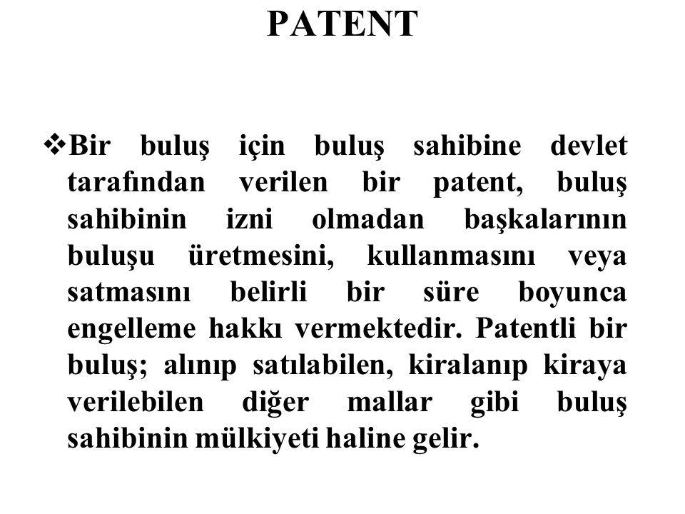PATENT  Bir buluş için buluş sahibine devlet tarafından verilen bir patent, buluş sahibinin izni olmadan başkalarının buluşu üretmesini, kullanmasını