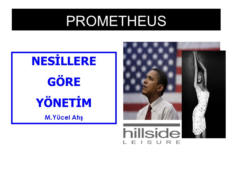 PROMETHEUS NESİLLERE GÖRE YÖNETİM M.Yücel Atış