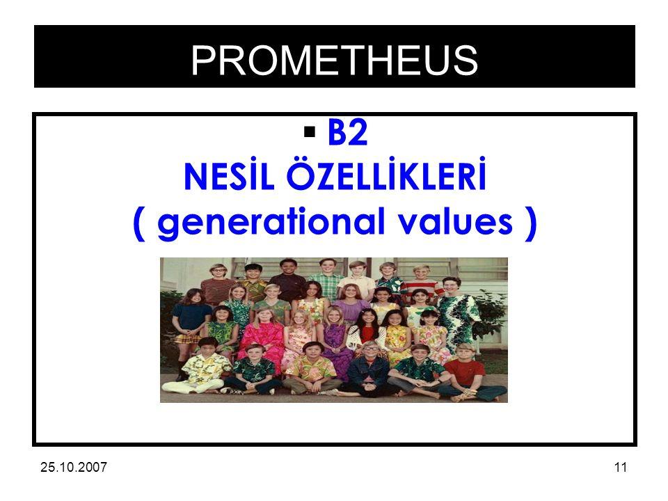 PROMETHEUS 25.10.200711  B2 NESİL ÖZELLİKLERİ ( generational values )